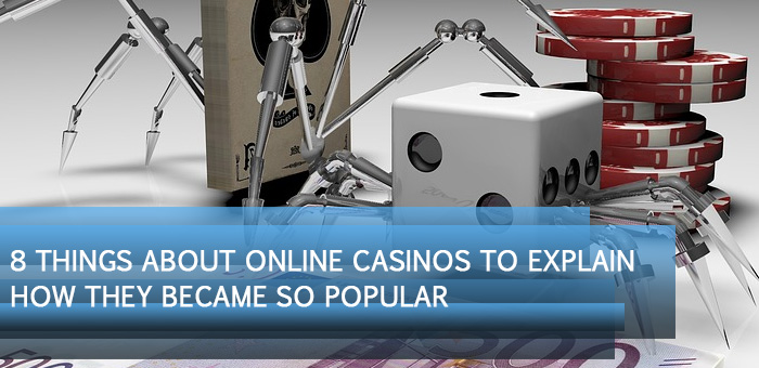 feat6 - 8 Things about Online Casinos to Explain How They Became So Popular
