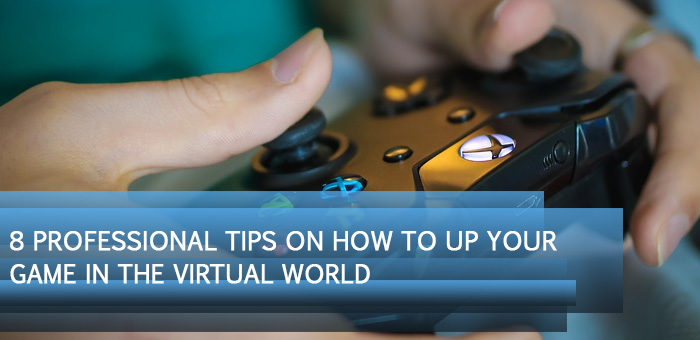 feat8 1 - 8 Professional Tips on How to Up Your Game in the Virtual World